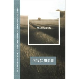 The Silent Life Thomas Merton