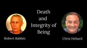 Robert Rabbin Chris Hebard Death & Integrity of Being