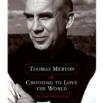choosing to love the world Thomas Merton