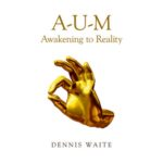 aum awakening to reality dennis waite