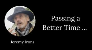 Jeremy Irons Passing Better Time