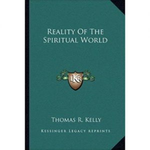 Reality of the Spiritual World thomas kelly