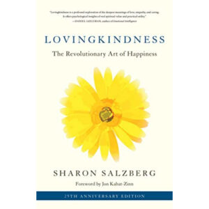 Lovingkindness: The Revolutionary Art of Happiness Sharon Salzberg